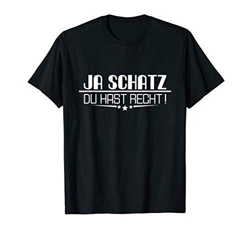 Ja Schatz Du Hast Recht | Lustiges Partner Geschenk Sprüche T-Shirt