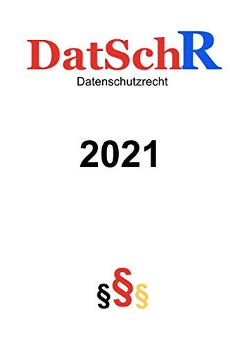 Datenschutzrecht 2021: Datenschutz-Grundverordnung (EU DSGVO), JI-Richtlinie, Bundesdatenschutzgesetz (BDSG), Datenschutzrichtlinie für elektronische Kommunikation ...