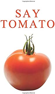 Say Tomato: Tomato Ideal Gift For The Kitchen Or Friends 6x9 110 Pages