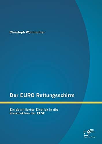 Der Euro Rettungsschirm: Ein detaillierter Einblick in die Konstruktion der Efsf