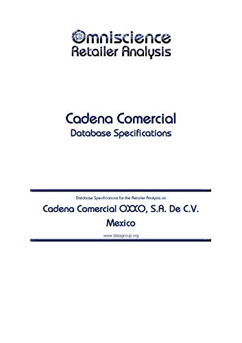 Cadena Comercial OXXO, S.A. De C.V. - Mexico: Retailer Analysis Database Specifications (Omniscience Retailer Analysis - Mexico) (English Edition)