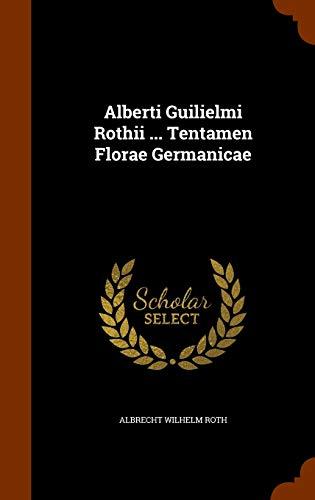 Alberti Guilielmi Rothii ... Tentamen Florae Germanicae