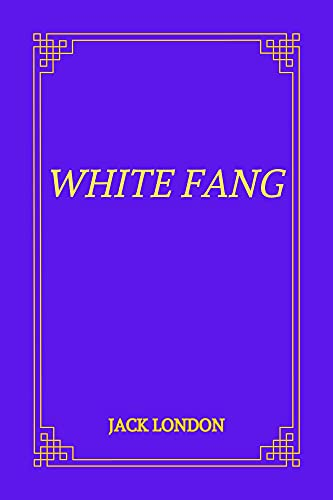White Fang by Jack London (English Edition)
