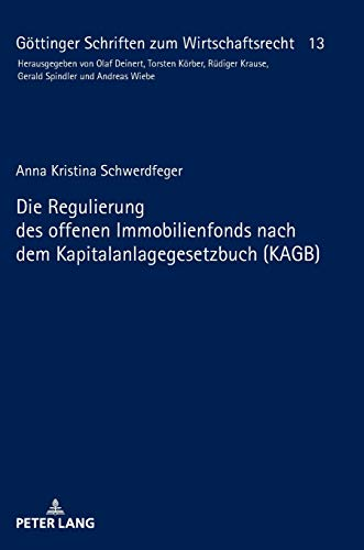 Die Regulierung des offenen Immobilienfonds nach dem Kapitalanlagegesetzbuch (KAGB) (Göttinger Schriften zum Wirtschaftsrecht, Band 13)