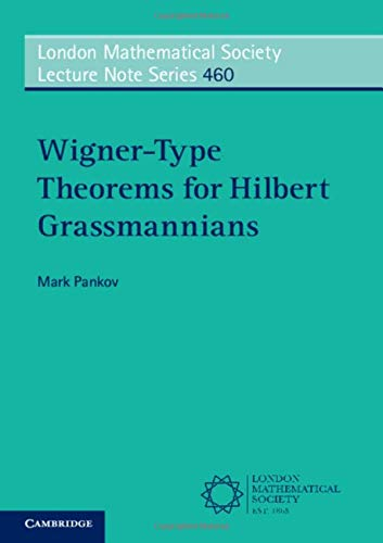 Wigner-Type Theorems for Hilbert Grassmannians (London Mathematical Society Lecture Note Series)