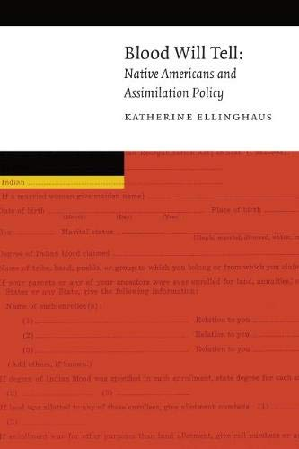 Blood Will Tell: Native Americans and Assimilation Policy (New Visions in Native American and Indigenous Studies)
