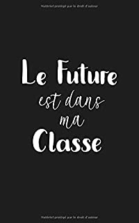 Le Future est dans ma Classe: Un carnet de notes ligné Fun pour Enseignants (French Edition)