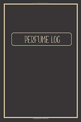 PERFUME LOG: Simple Elegant Black Cover- Tester Review Log Notebook, Fragrance Brand, Location, Appilication, Cost, Packaging, Impressions (Perfumes and Fragrance Oils)