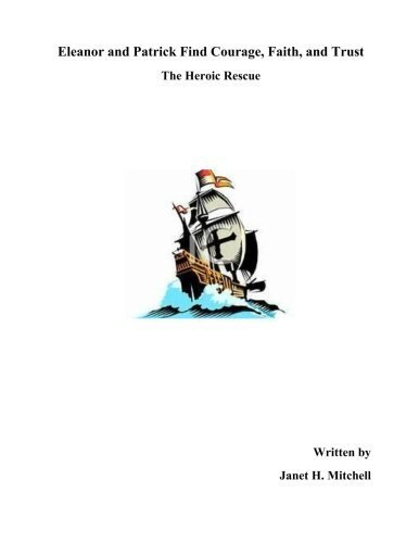 Eleanor and Patrick Find Courage, Faith, and Trust: The Heroic Rescue (The Great I AM) (Volume 3) by Janet Hurd Mitchell (2014-06-05)