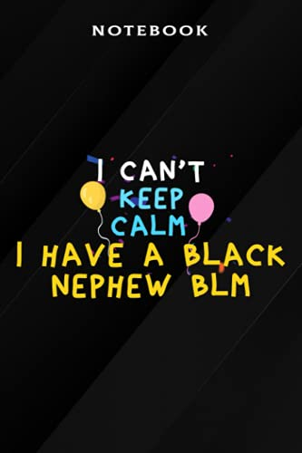 I Have A Black Nephew Blm - Notebook Planner I Can't Keep Calm I Have A Black Nephew BLM Gift Funny: Weekly, Money, High Performance, Appointment , Hourly,Lined Journal / Notebook / 6x9