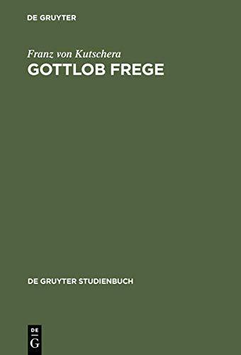Gottlob Frege: Eine Einführung in sein Werk (De Gruyter Studienbuch)