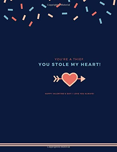 You Are A Thief, You Stole My Heart. Valentine's Day Gift Composition Notebook: Motivational Planner, Journal, Notebook, Composition Book, Diary for ... and Children (110 Lined Pages - 8.5