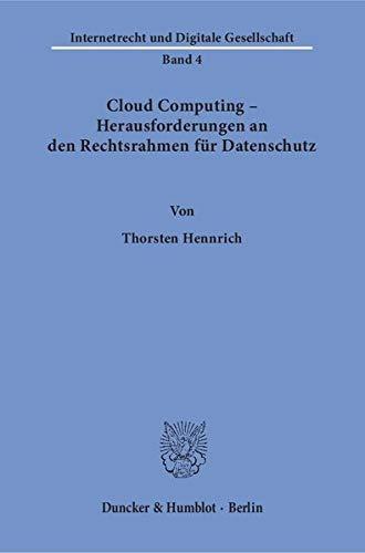 Cloud Computing – Herausforderungen an den Rechtsrahmen für Datenschutz. (Internetrecht und Digitale Gesellschaft)