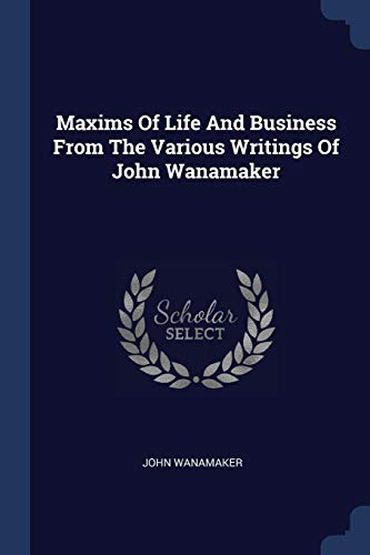 MAXIMS OF LIFE & BUSINESS FROM