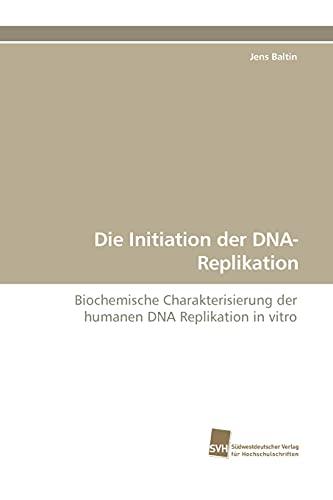 Die Initiation der DNA-Replikation: Biochemische Charakterisierung der humanen DNA Replikation in vitro