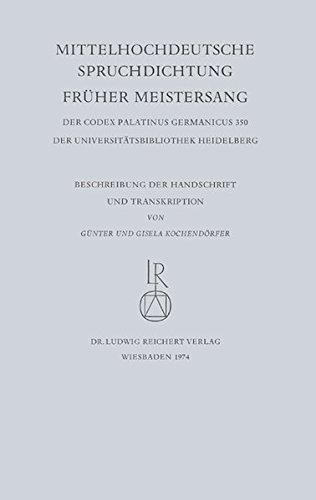 Mittelhochdeutsche Spruchdichtung – Früher Meistersang: Beschreibung der Handschrift und Transkription (Facsimilia Heidelbergensia / Ausgewählte ... Universitätsbibliothek Heidelberg, Band 3)