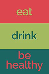eat drink be healthy journal