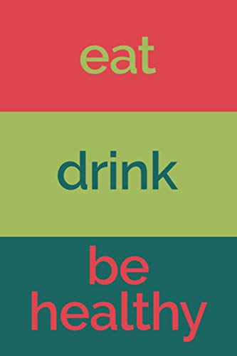 Eat Drink Be Healthy (6x9 Food Journal and Activity Tracker): Meal and Exercise Notebook  120 Pages (Encouraging and Simple Food Journals)