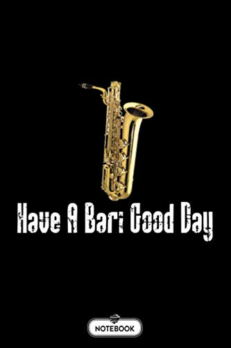 Funny Baritone Saxophone Funny Saxophone Gifts Bari Good Day Notebook: Matte Finish Cover, Journal, Diary, 6x9 120 Pages, Planner, Lined College Ruled Paper