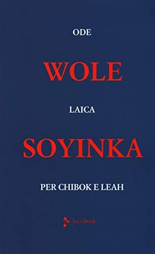 Ode laica per Chibok e Leah. Testo inglese a fronte
