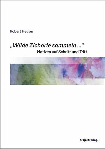 """""""Wilde Zichorie sammeln ..."""": Notizen auf Schritt und Tritt - Mit Farbkompositionen von Anli Heuser-He"""
