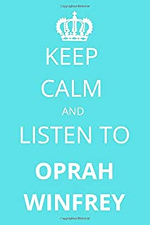 Keep Calm and Listen To Oprah Winfrey: Notebook/Journal/Diary For Oprah Winfrey Fans 6x9 Inches A5 100 Lined Pages High Qu...