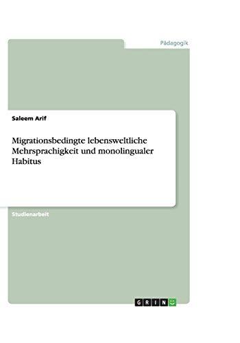 Migrationsbedingte lebensweltliche Mehrsprachigkeit und monolingualer Habitus