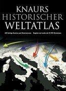 Knaurs Historischer Weltatlas: 600 farbige Karten und Illustrationen. Register mit mehr als 20.000 Hinweisen