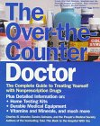 The Over-The-Counter Doctor: The Complete Guide to Treating Yourself With Nonprescription Drugs