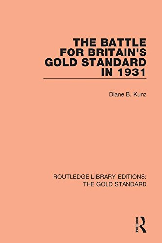 The Battle for Britain's Gold Standard in 1931 (Routledge Library Editions: The Gold Standard Book 4)