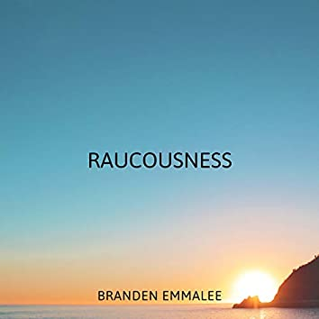 Raucousness