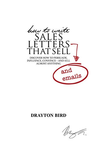 How to Write Sales Letters (and emails) That Sell: DISCOVER HOW TO PERSUADE, INFLUENCE, CONVINCE – AND SELL ALMOST ANYTHING (English Edition)