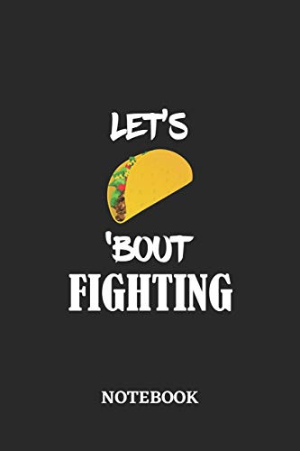 Notebook: Let's Taco 'Bout Fighting • 6x9 inches - 110 dotgrid pages • Greatest passionate hobby Journal • Gift, Present Idea