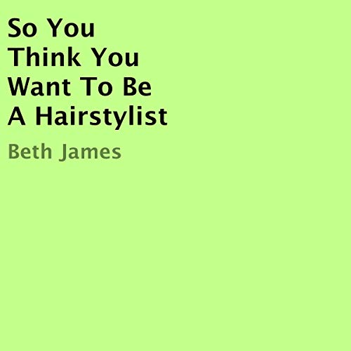 So You Think You Want to Be a Hairstylist audiobook cover art