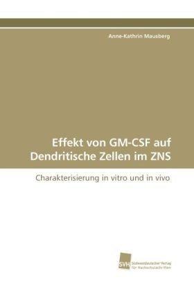 Effekt von GM-CSF auf Dendritische Zellen im ZNS: Charakterisierung in vitro und in vivo
