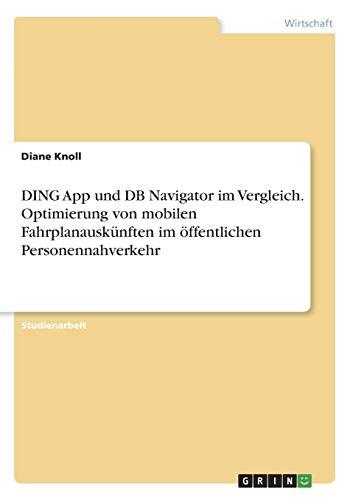 DING App und DB Navigator im Vergleich. Optimierung von mobilen Fahrplanauskünften im öffentlichen Personennahverkehr