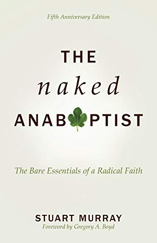 The Naked Anabaptist: The Bare Essentials of a Radical Faith, Fifth Anniversary Edition