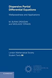Dispersive Partial Differential Equations: Wellposedness and Applications (London Mathematical Society Student Texts) by ...