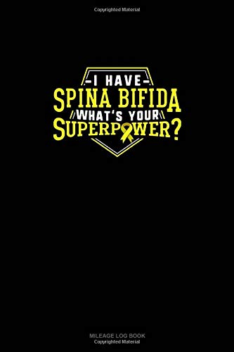 I Have Spina Bifida What's Your Super Power?: Mileage Log Book