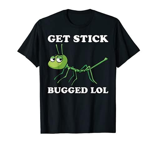Get Stick Bugged LOL Fun Internet Meme Joke Dance Troll Regalo Maglietta
