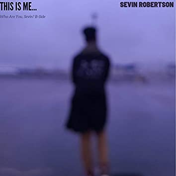 Who Are You, Sevin? B-Side: This Is Me...