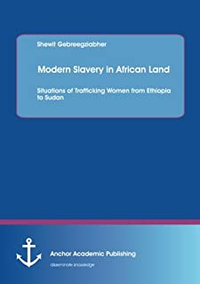 Modern Slavery in African Land: Situations of Trafficking Women from Ethiopia to Sudan