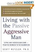Living with the Passive-Aggressive Man: Coping with Hidden...