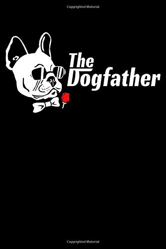The Dogfather: Wide Ruled French Bulldog Notebook / Journal to Write In your Ideas. Funny Frenchie Art Accessories & Merchandise. French Bulldog Gift Idea for Men & Boys.