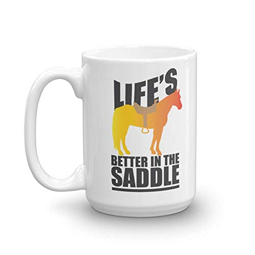 Lifes Better In The Saddle Funny Horseback Riding Coffee Tea Gift Mug Cup For A Horseback Rider Or Equestrian Horse Lover 15oz