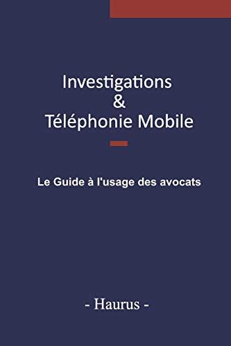 Investigations & Téléphonie mobile : Le guide à l'usage des avocats