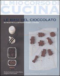 Le basi del cioccolato. Ediz. illustrata