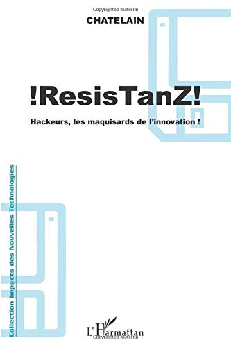 ResisTanz: Hackeurs, les maquisards de l'innovation !