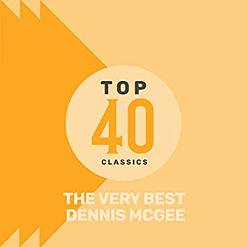 Top 40 Classics - The Very Best of Dennis McGee