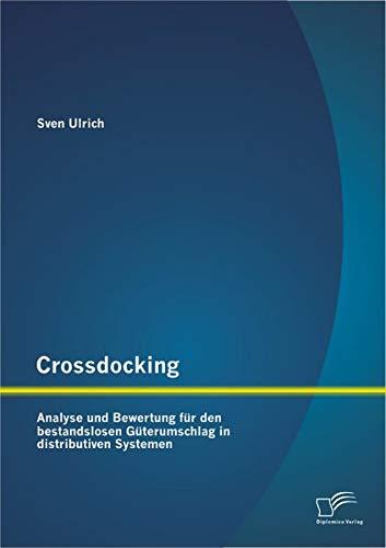 Crossdocking: Analyse und Bewertung für den bestandslosen Güterumschlag in distributiven Systemen